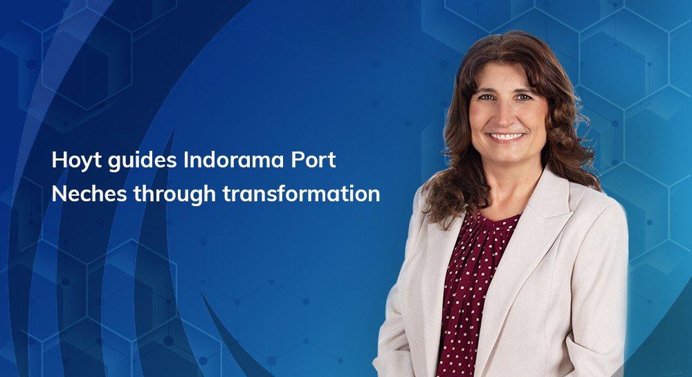 Hoyt guides Indorama Port Neches through transformation